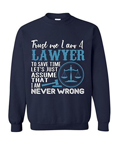 Dolphintee Lawyer Sweater For Men, Woman Trust Me Save Time Let's Just Assume That I'm Never - Worldwide Delivery Times Ups