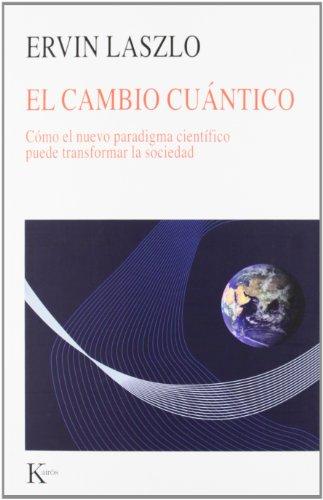 El cambio cuántico: Cómo el nuevo paradigma científico puede transformar la sociedad (Coleccion Nueva Ciencia) (Spanish Edition)