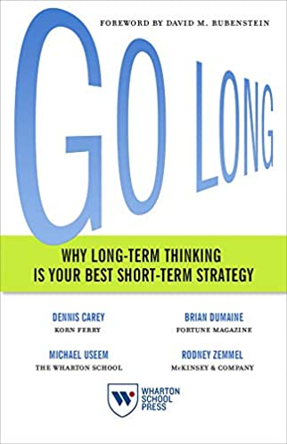 Go Long:Why Long-Term Thinking is your Best Short-Term Strategy