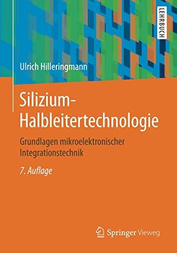 Silizium Halbleitertechnologie  Grundlagen Mikroelektronischer Integrationstechnik