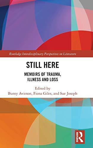 Still Here: Memoirs of Trauma, Illness and Loss (Routledge Interdisciplinary Perspectives on Literature)