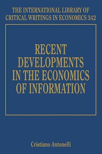 Recent Developments in the Economics of Information (International Library of Critical Writings in Economics series, #342)