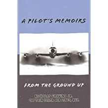 A Pilot's Memoirs-From The Ground Up