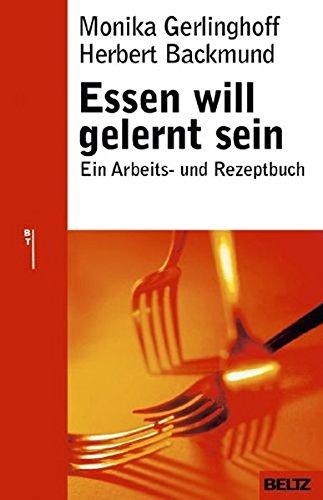 Essen will gelernt sein: Ein Arbeits- und Rezeptbuch (Beltz Ratgeber)