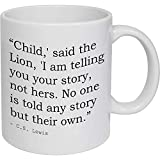 Stamp Press 'Child,' said the Lion, 'I am telling you your story, not hers. No one is told any story but their own.' Quote by C.S. Lewis Ceramic Mug (MG00009889)