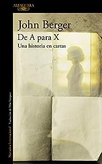 De A para X. Una historia en cartas par John Berger