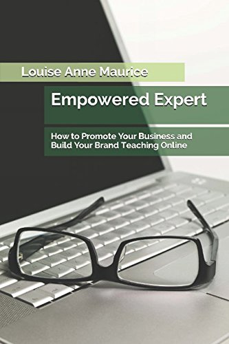Empowered Expert: How to Promote Your Business and Build Your Brand Teaching Online (1 Hour Empower Self Help Success Series)