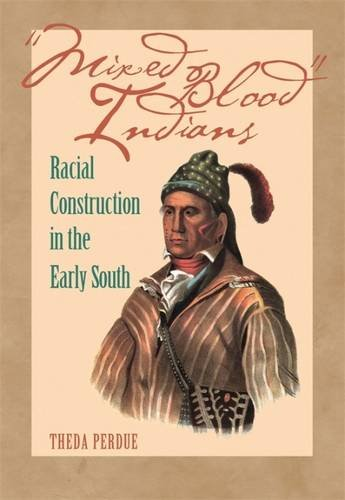 Mixed Blood Indians: Racial Construction in the Early South (Mercer University Lamar Memorial Lectures Ser.)