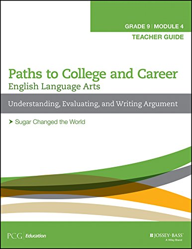 English Language Arts Paths to College and Career (Grade 9) Module 4 Understanding, Evaluating, and Writing Argument Teacher Guide pdf epub