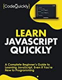 Learn JavaScript Quickly: A Complete Beginner's