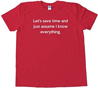 LET'S SAVE TIME AND JUST ASSUME I KNOW EVERYTHING - High Quality Fashion Tee Shirt - Red (XXL)