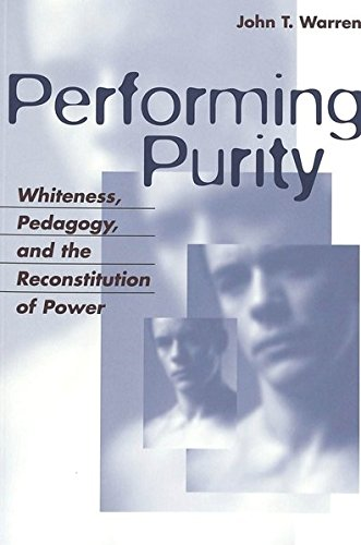 Performing Purity: Whiteness, Pedagogy, And The Reconstitution Of Power (Critical Intercultural Communication Studies)