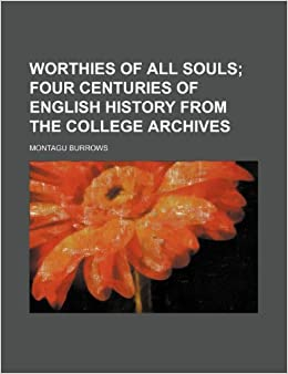 Book Worthies of All Souls: four centuries of English history from the college archives