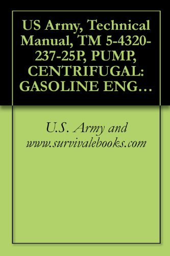 100' Head - US Army, Technical Manual, TM 5-4320-237-25P, PUMP, CENTRIFUGAL: GASOLINE ENGIN DRIVEN, 50 GPM, 100 FT HEAD, FLAMMABLE LIQUID, BULK TRANSFER, (B MODEL ... military manauals, special forces