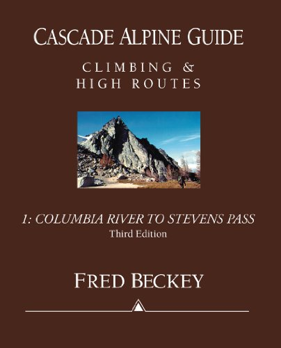 Cascade Alpine Guide: Climbing and High Routes: Vol 1- Columbia River to Stevens Pass (3rd Ed.) ()
