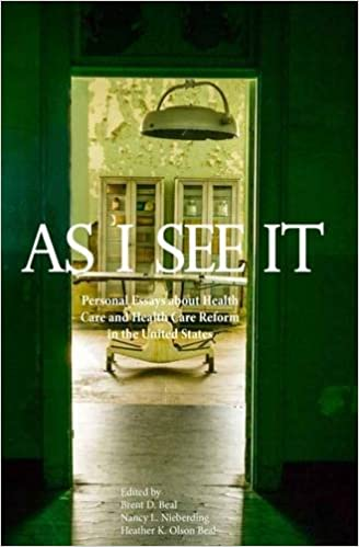 as i see it personal essays about health care and health care  as i see it personal essays about health care and health care reform in  the united states st edition