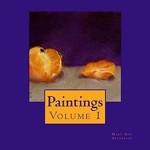 Paintings: Original still life, landscape, figurative and portrait paintings (Volume 1)