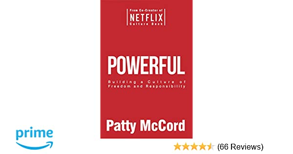 powerful building a culture of freedom and responsibility patty mccord 9781939714091 amazoncom books