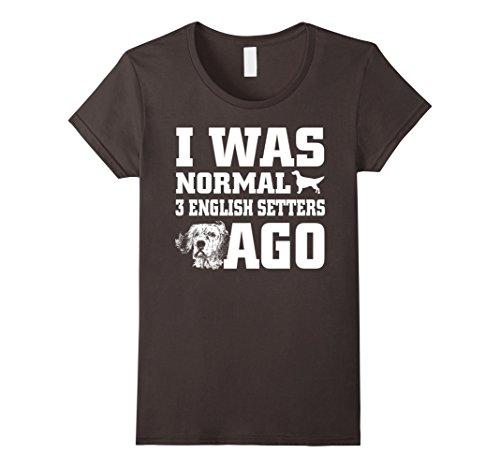Womens English Setter shirt I Was Normal 3 English Setters Ago Medium Asphalt