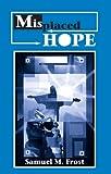 Misplaced Hope, Samuel M. Frost, 0964138824