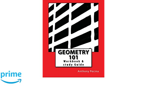 Geometry 101 Workbook & Study Guide: Anthony Pecina: 9781492106852 ...