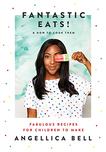 Fantastic Eats! (& how to cook them) - fabulous recipes for children to make by Angellica Bell