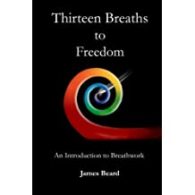 Thirteen Breaths to Freedom: An Introduction to Breathwork