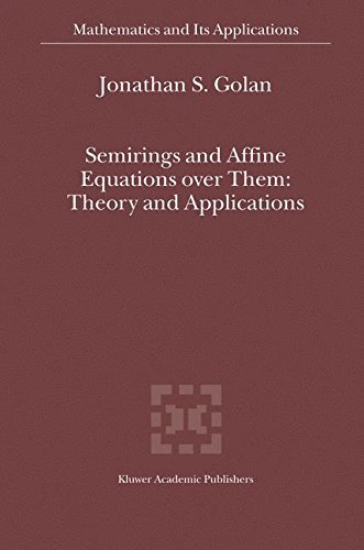 Semirings and Affine Equations over Them: Theory and Applications (Mathematics and Its Applications)