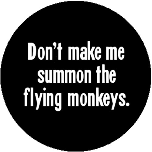 Badge Button Don't Make Me Summon The Flying Monkeys Irony Wizard of Oz Witch Black -