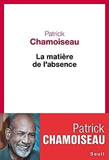 La matière de l'absence, Chamoiseau, Patrick