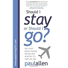 Should I Stay or Should I Go?: The Truth About Moving Abroad and Whether It's Right for You (English Edition)