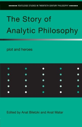 The Story of Analytic Philosophy: Plot and Heroes (Routledge Studies in Twentieth Century Philosophy)