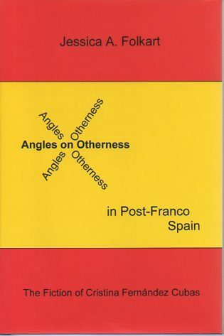 Angles on Otherness in Post-Franco Spain: The Fiction of Cristina Fernandez Cubas