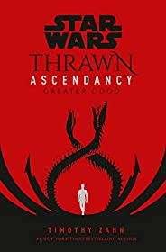 Star Wars: Thrawn Ascendancy (Book II: Greater Good) (Star Wars: The Ascendancy Trilogy 2)