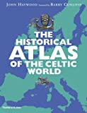 The Historical Atlas of the Celtic World, John Haywood, 0500288313