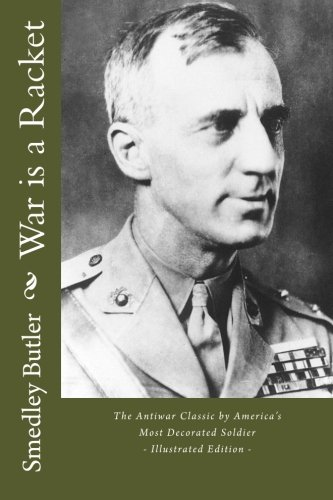 War is a Racket - The Antiwar Classic by America's Most Decorated Soldier: Illustrated Edition