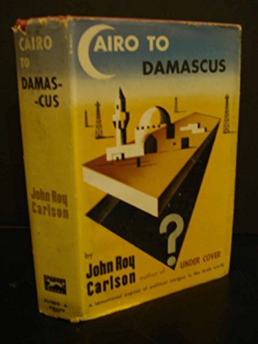Cairo To Damascus by John Roy Carlson