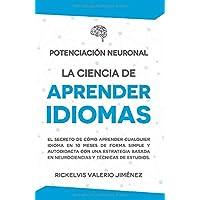 Potenciación Neuronal: La ciencia de aprender idiomas: El secreto de cómo aprender cualquier idioma de forma simple y autodidacta en 10 meses con neurociencias y técnicas de estudio. (Spanish Edition)