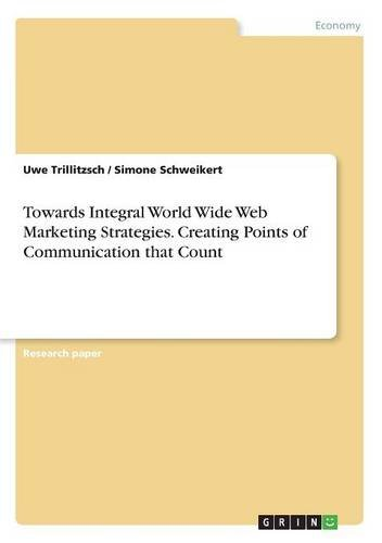 Download Towards Integral World Wide Web Marketing Strategies. Creating Points of Communication That Count pdf epub