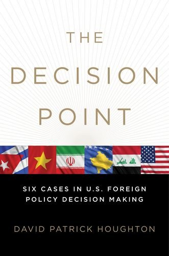 The Decision Point: Six Cases in U.S. Foreign Policy Decision Making (Current Foreign Policy Of The United States)