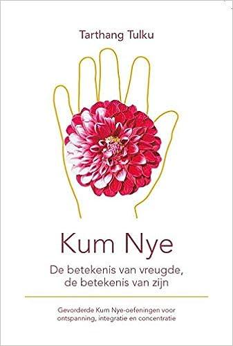 Kum Nye: de betekenis van vreugde, de betekenis van zijn ...