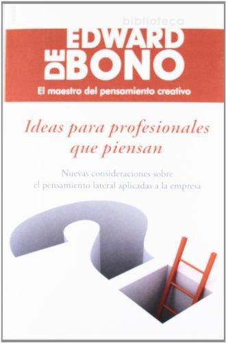 Descargar Libro Ideas Para Profesionales Que Piensan: Nuevas Consideraciones Sobre El Pensamiento Lateral Aplicadas A La Empresa De Edward Edward De Bono