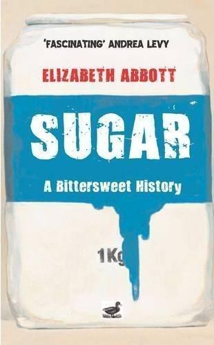 Sugar: A Bittersweet History by Elizabeth Abbott published by Gerald Duckworth & Co Ltd (2010) (Bittersweet Magnolia)