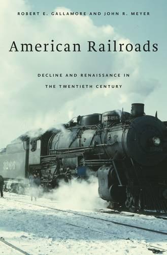 - American Railroads: Decline and Renaissance in the Twentieth Century