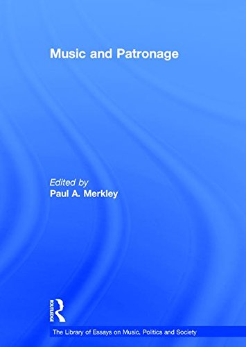 Music and Patronage (The Library of Essays on Music, Politics and Society)
