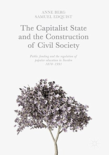 The Capitalist State and the Construction of Civil Society: Public Funding and the Regulation of Popular Education in Sweden, 1870–1991