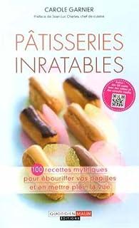 Pâtisseries inratables : 100 recettes mythiques pour ébouriffer vos papilles et en mettre plein la vue, Garnier, Carole