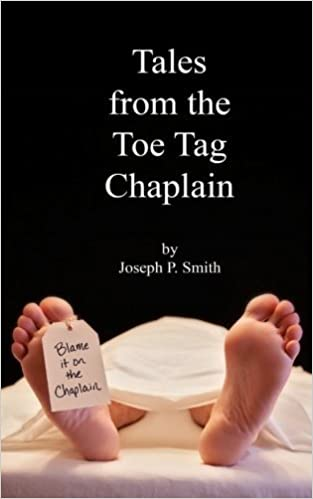 Tales from the Toe Tag Chaplain by Joseph P. Smith (2013-10-21)