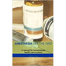 Anesthesia Off the Grid: A manual for humanitarian health care workers