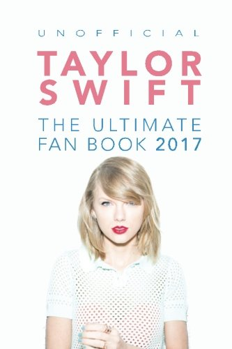 Taylor Swift: The Ultimate Taylor Swift Fan Book 2017: Taylor Swift Facts, Quiz and Quotes (Taylor Swift Books) (Volume 2)